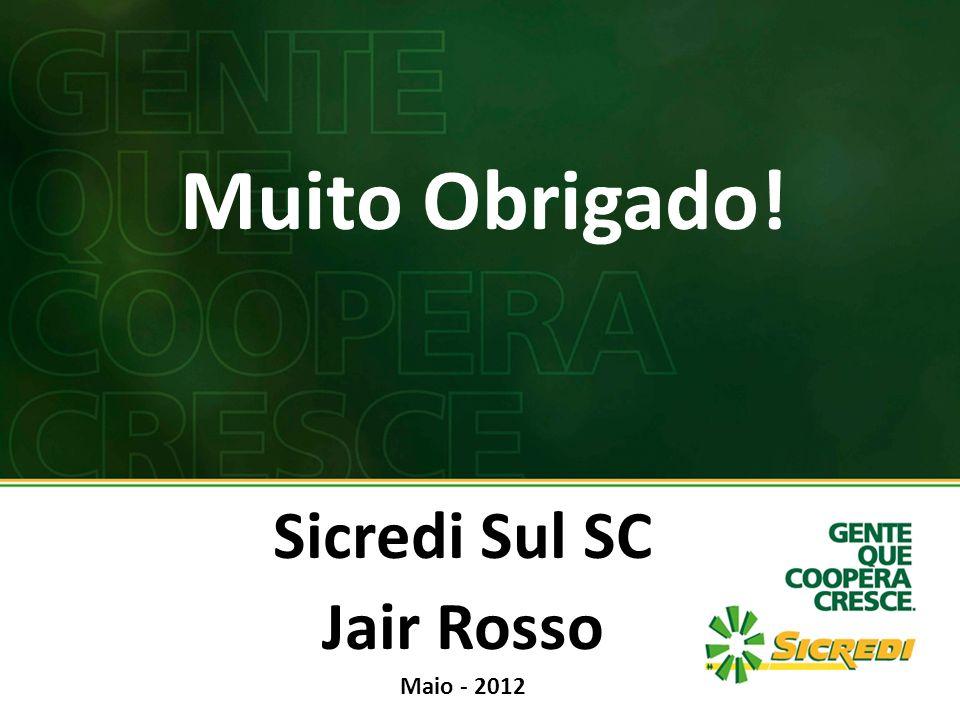 Muito Obrigado! Sicredi Sul SC Jair Rosso Maio - 2012
