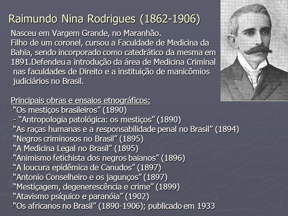 Raimundo Nina Rodrigues (1862-1906) Nasceu em Vargem Grande, no Maranhão.
