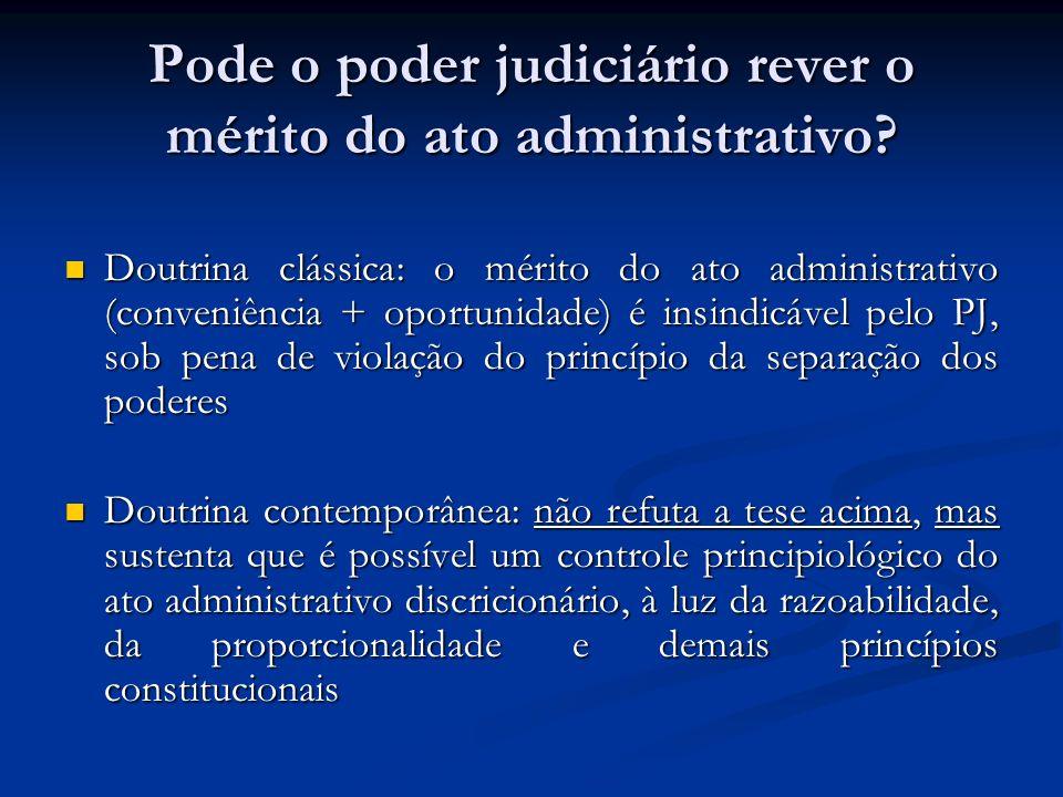 Pode o poder judiciário rever o mérito do ato administrativo? Doutrina clássica: o mérito do ato administrativo (conveniência + oportunidade) é insind