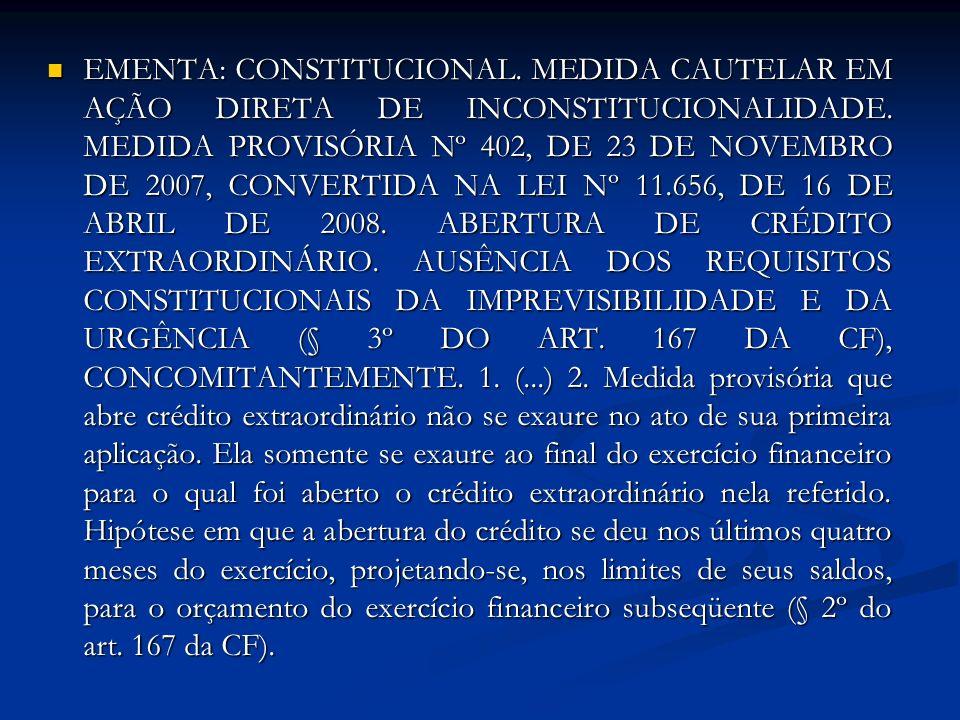 EMENTA: CONSTITUCIONAL. MEDIDA CAUTELAR EM AÇÃO DIRETA DE INCONSTITUCIONALIDADE. MEDIDA PROVISÓRIA Nº 402, DE 23 DE NOVEMBRO DE 2007, CONVERTIDA NA LE