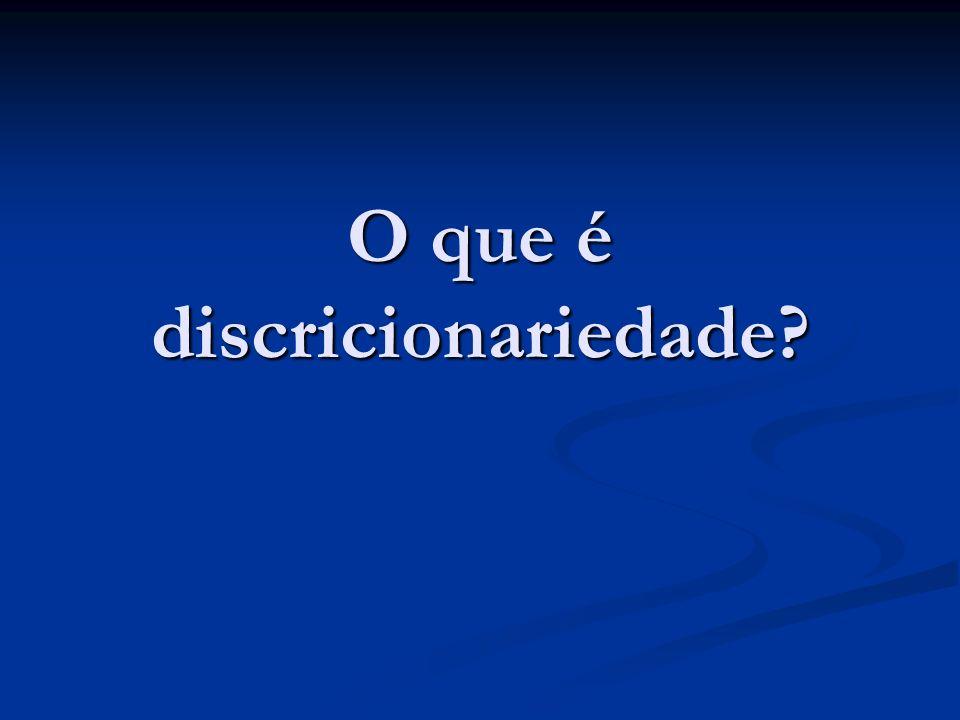 O que é discricionariedade?
