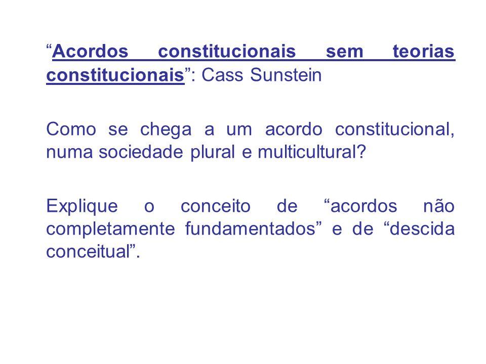 Acordos constitucionais sem teorias constitucionais: Cass Sunstein Como se chega a um acordo constitucional, numa sociedade plural e multicultural? Ex