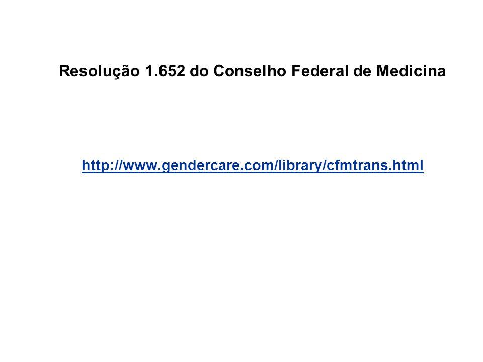 Resolução 1.652 do Conselho Federal de Medicina http://www.gendercare.com/library/cfmtrans.html