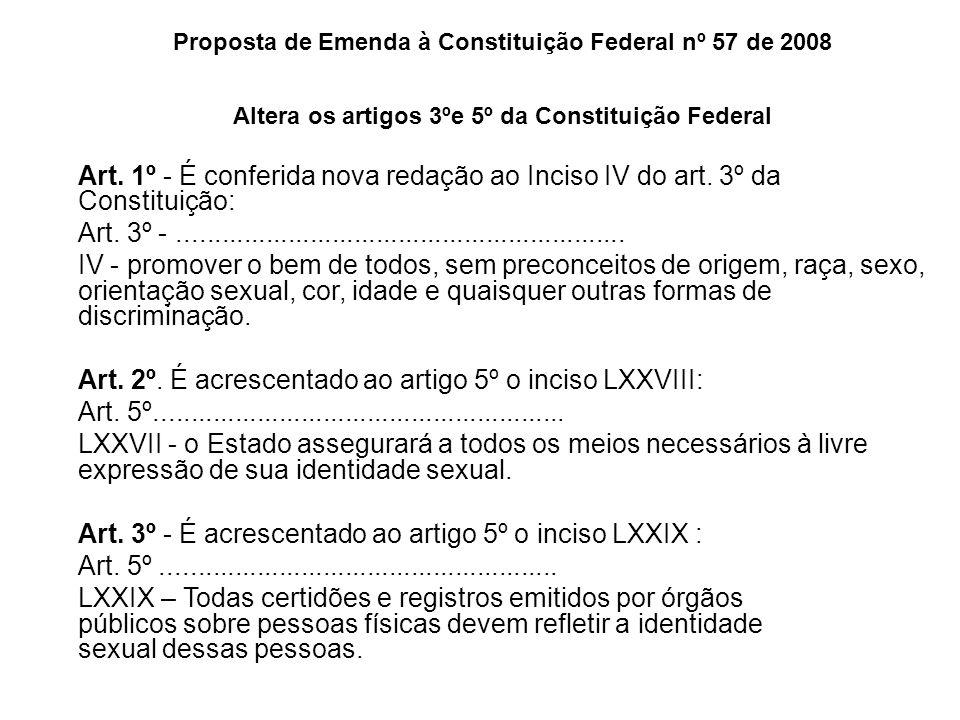 Proposta de Emenda à Constituição Federal nº 57 de 2008 Altera os artigos 3ºe 5º da Constituição Federal Art. 1º - É conferida nova redação ao Inciso