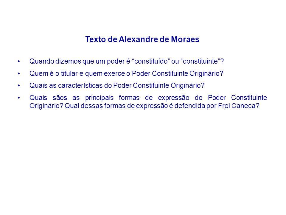 Texto de Alexandre de Moraes Quando dizemos que um poder é constituído ou constituinte? Quem é o titular e quem exerce o Poder Constituinte Originário