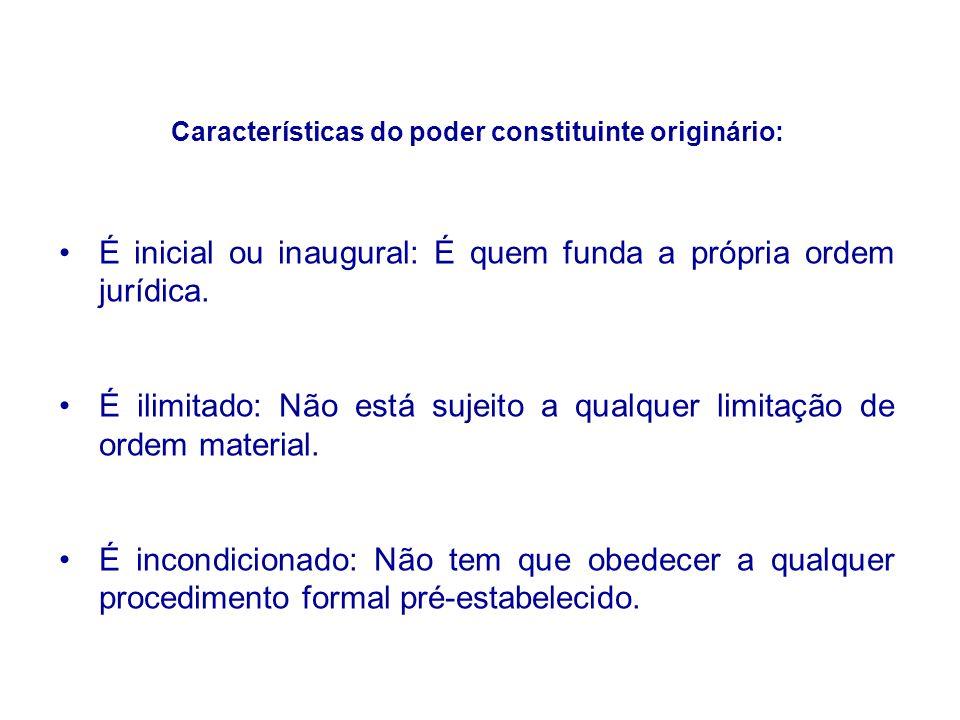 Características do poder constituinte originário: É inicial ou inaugural: É quem funda a própria ordem jurídica. É ilimitado: Não está sujeito a qualq
