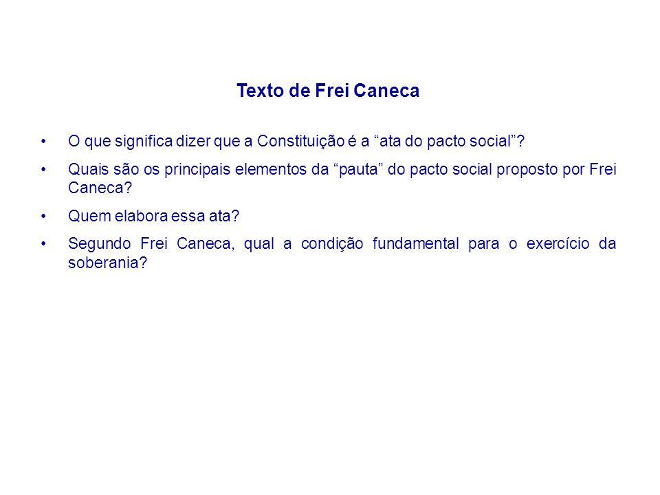 Texto de Frei Caneca O que significa dizer que a Constituição é a ata do pacto social? Quais são os principais elementos da pauta do pacto social prop