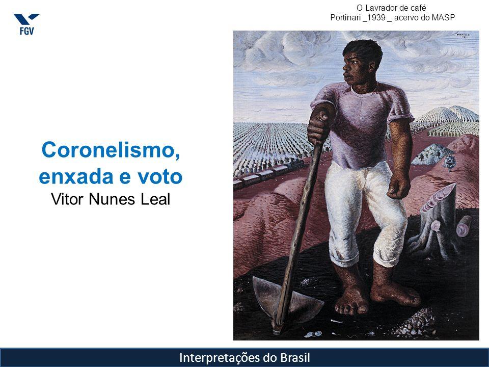 Interpretações do Brasil No texto Coronelismo, enxada e voto, Vitor Nunes Leal trata da temática dos dois Brasis a partir de uma visão integrada da política nacional.
