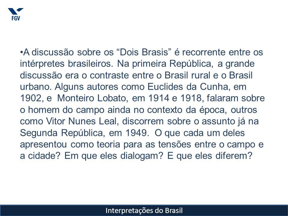 Interpretações do Brasil A discussão sobre os Dois Brasis é recorrente entre os intérpretes brasileiros. Na primeira República, a grande discussão era