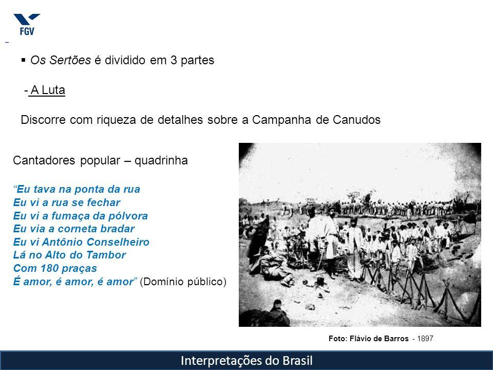 Interpretações do Brasil Os Sertões é dividido em 3 partes - A Luta Discorre com riqueza de detalhes sobre a Campanha de Canudos Cantadores popular –