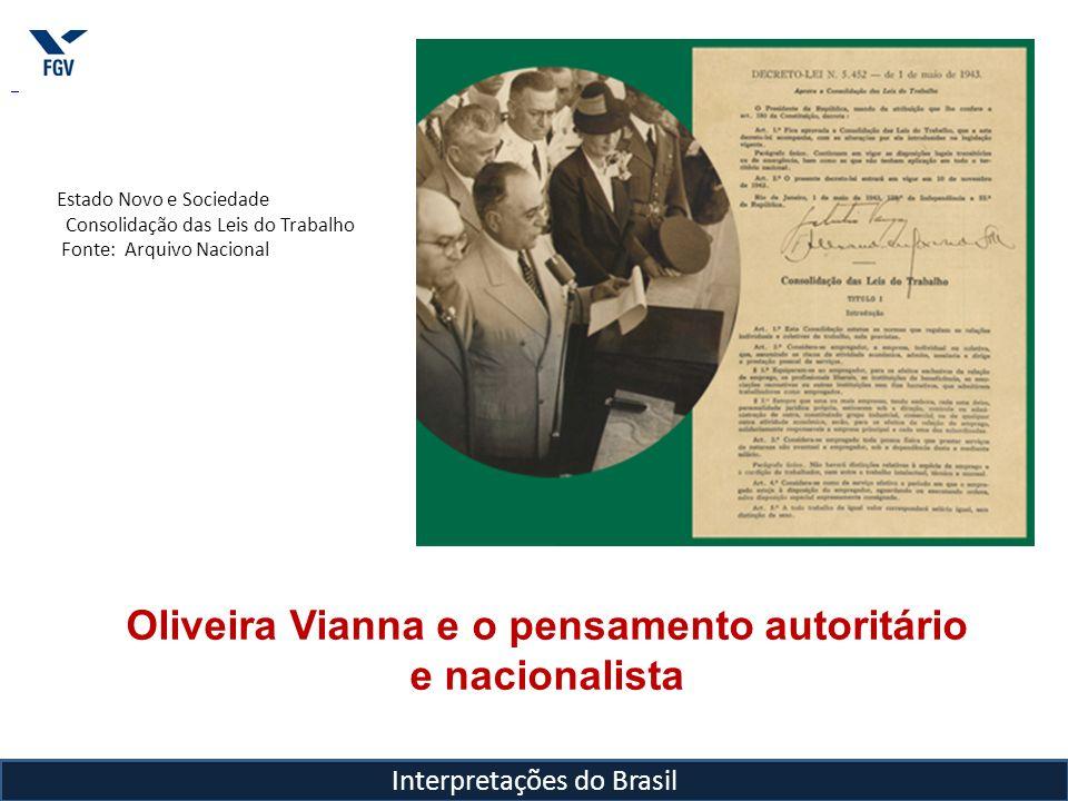 Interpretações do Brasil Oliveira Vianna e o pensamento autoritário e nacionalista Estado Novo e Sociedade Consolidação das Leis do Trabalho Fonte: Ar