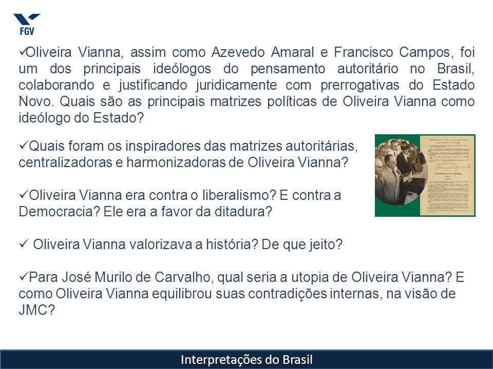 Interpretações do Brasil Oliveira Vianna, assim como Azevedo Amaral e Francisco Campos, foi um dos principais ideólogos do pensamento autoritário no B