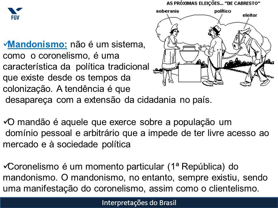 Interpretações do Brasil Mandonismo: não é um sistema, como o coronelismo, é uma característica da política tradicional, que existe desde os tempos da