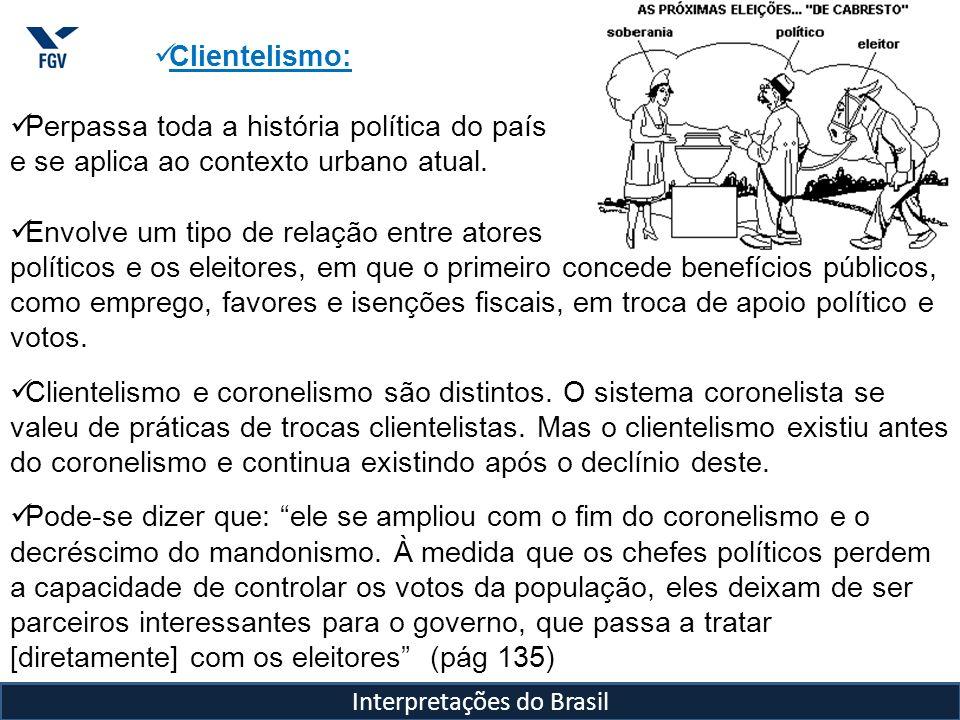 Interpretações do Brasil Clientelismo: Perpassa toda a história política do país e se aplica ao contexto urbano atual. Envolve um tipo de relação entr