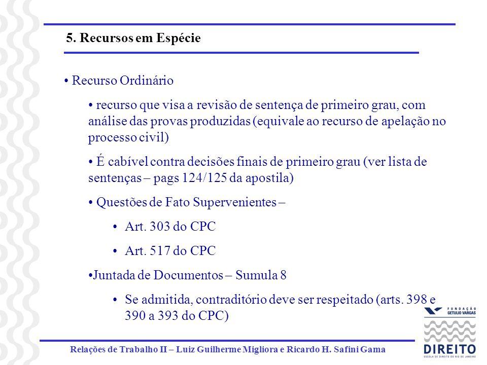 Relações de Trabalho II – Luiz Guilherme Migliora e Ricardo H. Safini Gama 5. Recursos em Espécie Recurso Ordinário recurso que visa a revisão de sent
