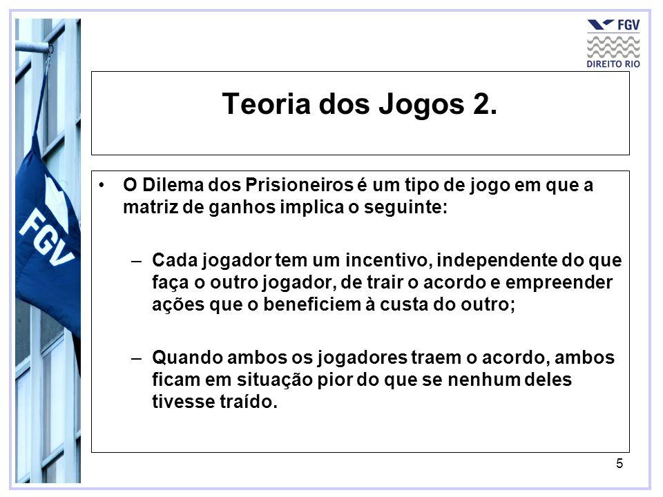 5 Teoria dos Jogos 2. O Dilema dos Prisioneiros é um tipo de jogo em que a matriz de ganhos implica o seguinte: –Cada jogador tem um incentivo, indepe