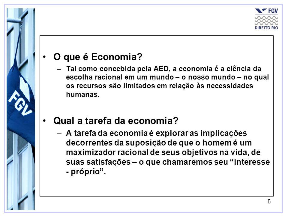 5 O que é Economia? –Tal como concebida pela AED, a economia é a ciência da escolha racional em um mundo – o nosso mundo – no qual os recursos são lim