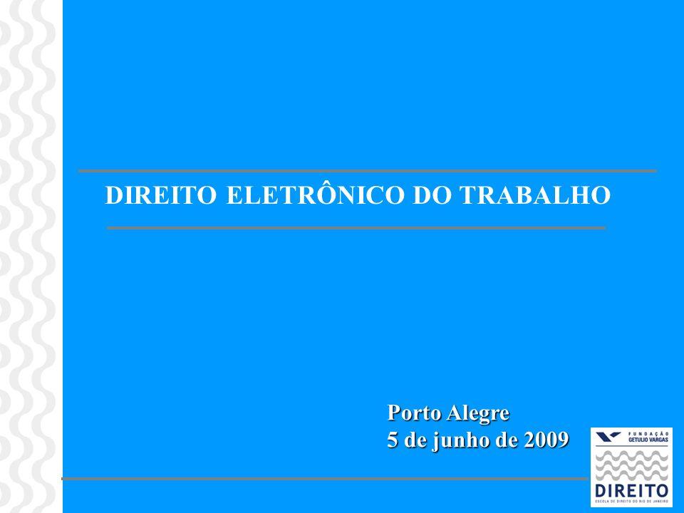 DIREITO ELETRÔNICO DO TRABALHO Porto Alegre 5 de junho de 2009