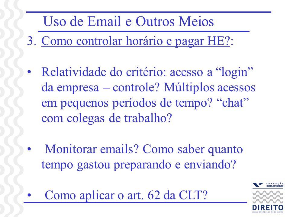 Uso de Email e Outros Meios 3.Como controlar horário e pagar HE?: Relatividade do critério: acesso a login da empresa – controle.