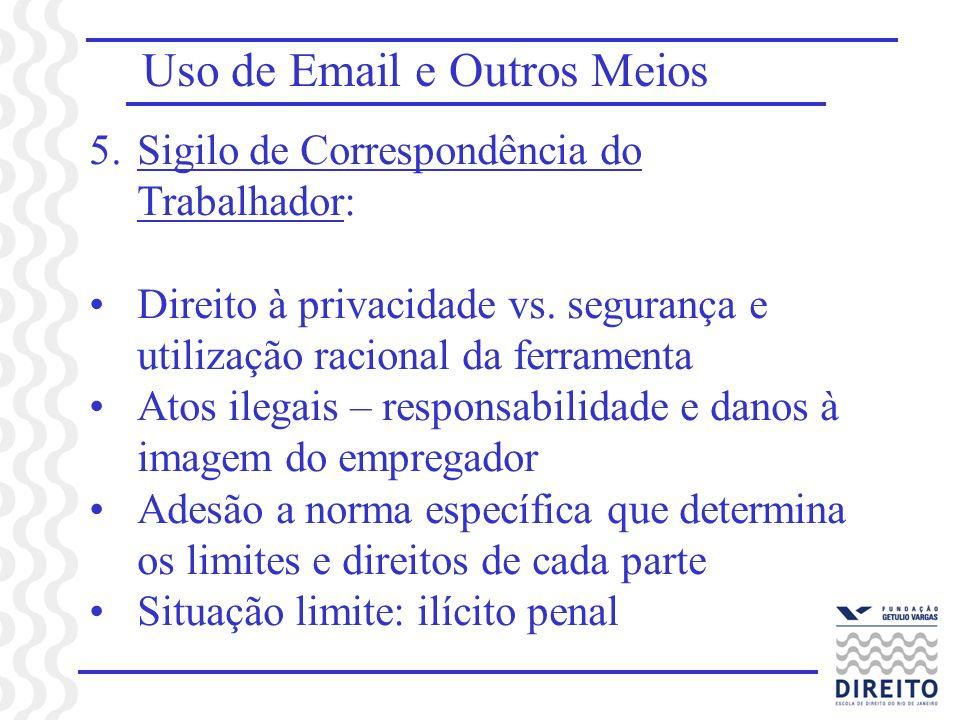 Uso de Email e Outros Meios 5.Sigilo de Correspondência do Trabalhador: Direito à privacidade vs.