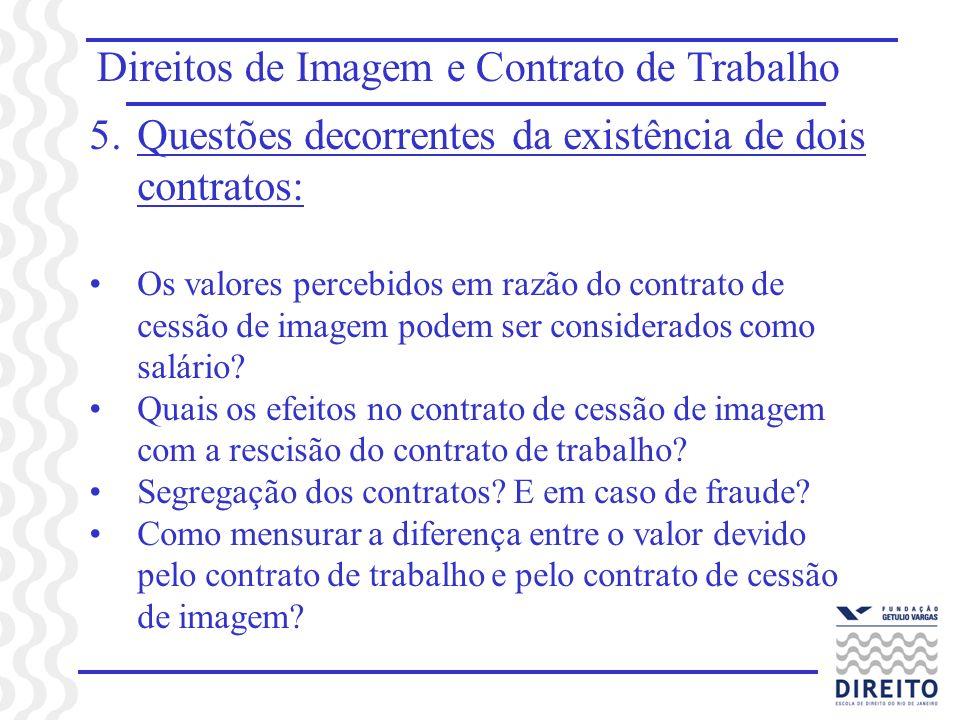 Direitos de Imagem e Contrato de Trabalho 5.Questões decorrentes da existência de dois contratos: Os valores percebidos em razão do contrato de cessão de imagem podem ser considerados como salário.