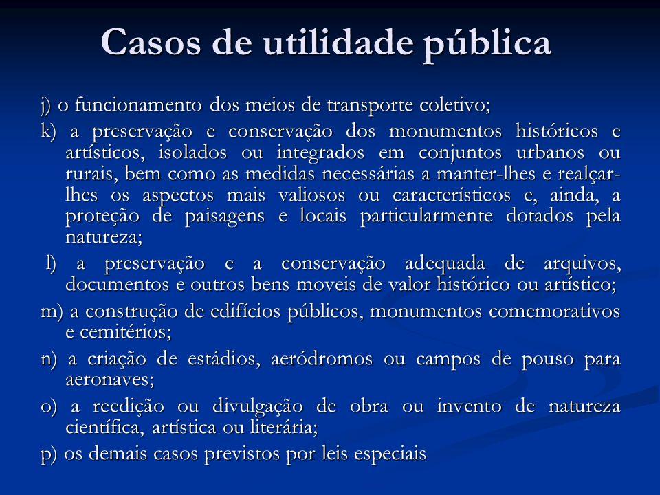 Casos de utilidade pública j) o funcionamento dos meios de transporte coletivo; k) a preservação e conservação dos monumentos históricos e artísticos,