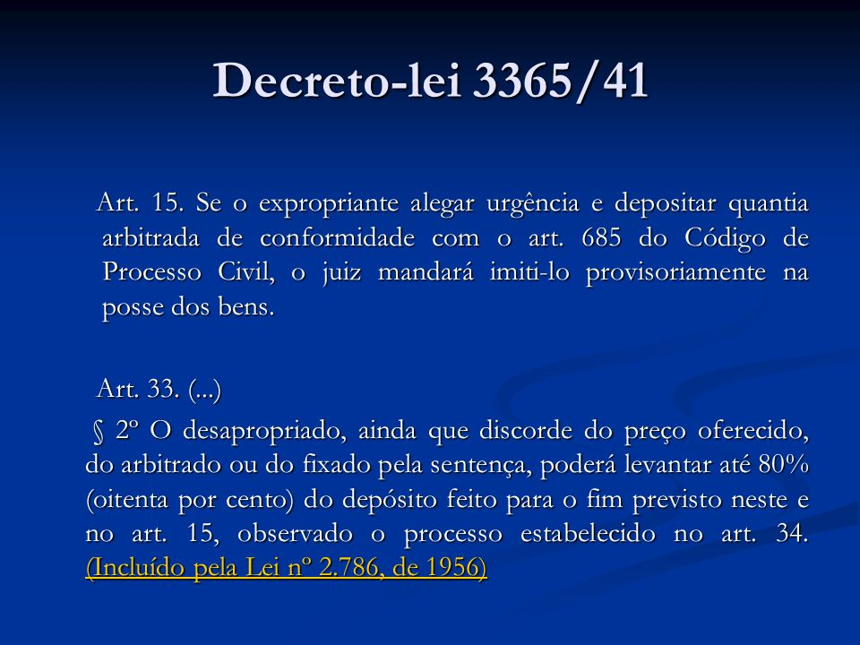Decreto-lei 3365/41 Art. 15. Se o expropriante alegar urgência e depositar quantia arbitrada de conformidade com o art. 685 do Código de Processo Civi