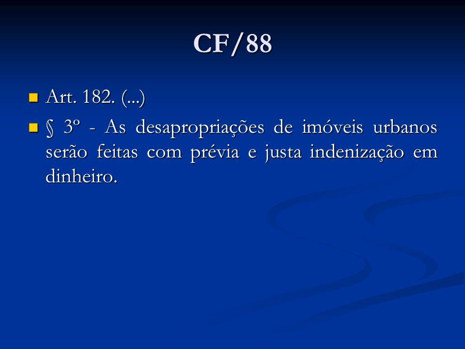 CF/88 Art. 182. (...) Art. 182. (...) § 3º - As desapropriações de imóveis urbanos serão feitas com prévia e justa indenização em dinheiro. § 3º - As