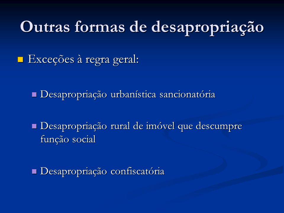 Outras formas de desapropriação Exceções à regra geral: Exceções à regra geral: Desapropriação urbanística sancionatória Desapropriação urbanística sa