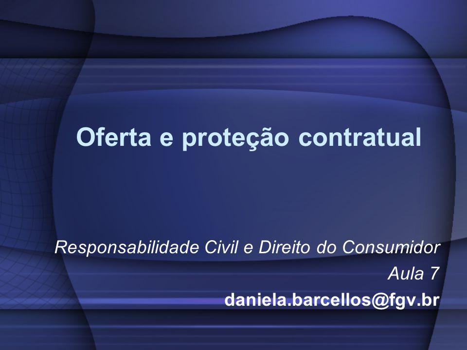 Oferta e proteção contratual Responsabilidade Civil e Direito do Consumidor Aula 7 daniela.barcellos@fgv.br
