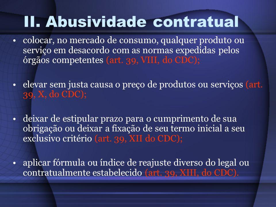 II. Abusividade contratual colocar, no mercado de consumo, qualquer produto ou serviço em desacordo com as normas expedidas pelos órgãos competentes (
