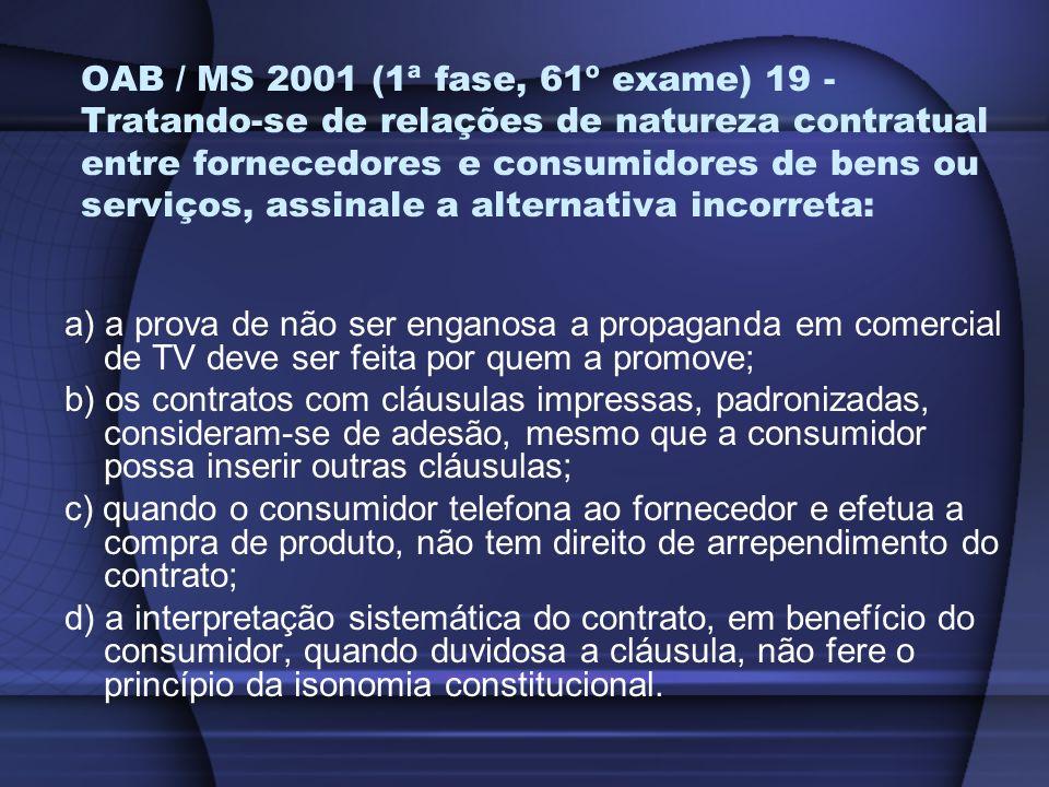 OAB / MS 2001 (1ª fase, 61º exame) 19 - Tratando-se de relações de natureza contratual entre fornecedores e consumidores de bens ou serviços, assinale