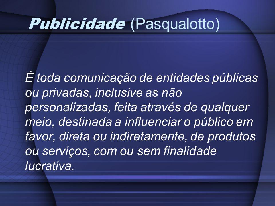Publicidade (Pasqualotto) É toda comunicação de entidades públicas ou privadas, inclusive as não personalizadas, feita através de qualquer meio, desti