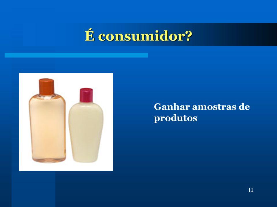 11 É consumidor? Ganhar amostras de produtos