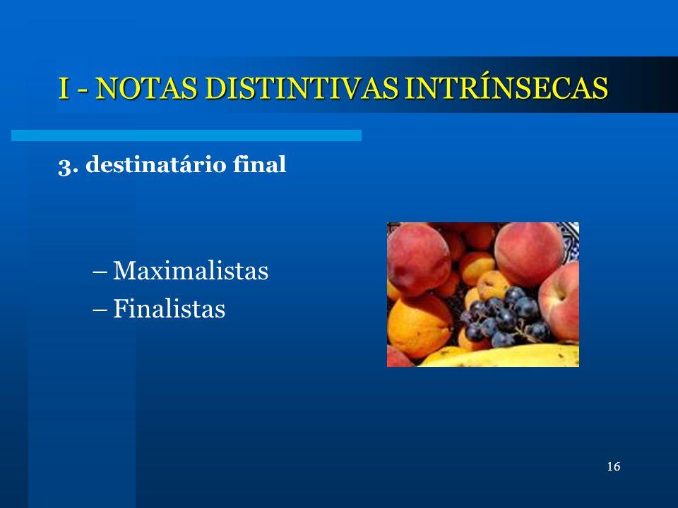 16 I - NOTAS DISTINTIVAS INTRÍNSECAS 3. destinatário final –Maximalistas –Finalistas
