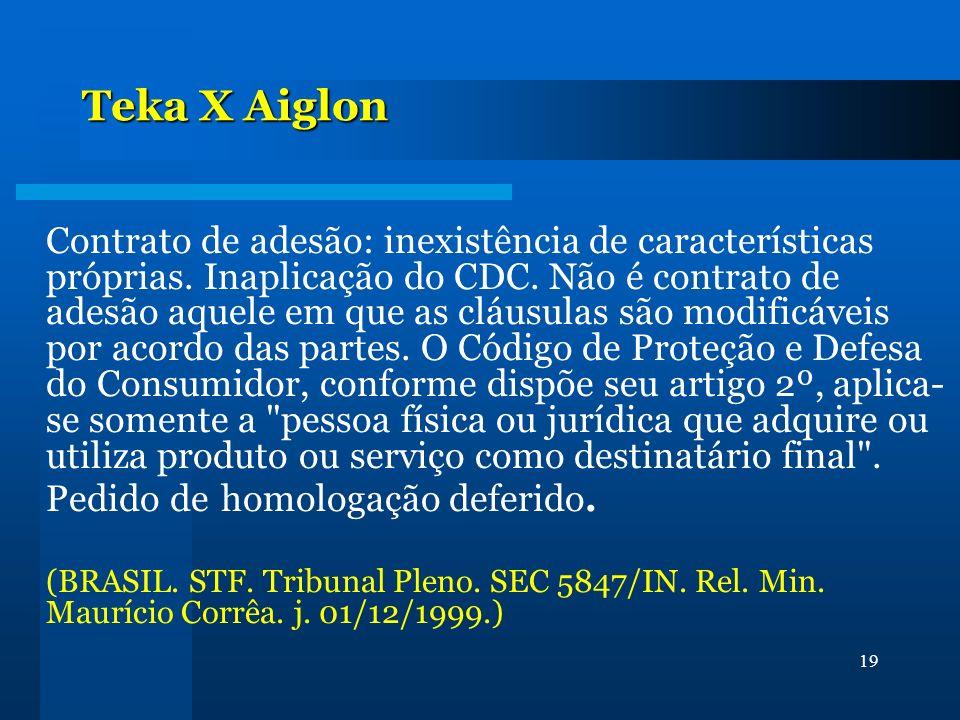 19 Teka X Aiglon Contrato de adesão: inexistência de características próprias. Inaplicação do CDC. Não é contrato de adesão aquele em que as cláusulas