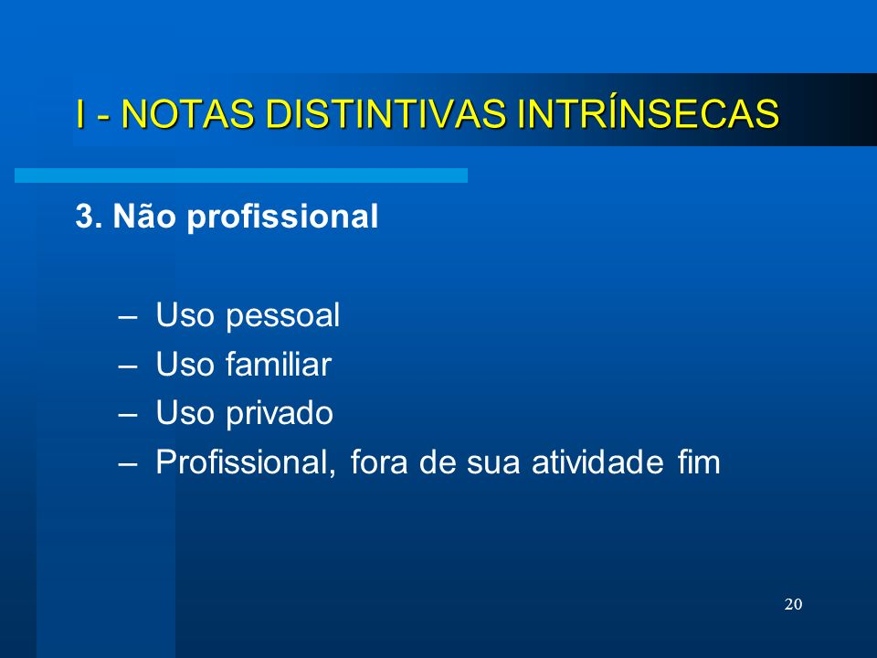 20 I - NOTAS DISTINTIVAS INTRÍNSECAS 3. Não profissional – Uso pessoal – Uso familiar – Uso privado – Profissional, fora de sua atividade fim