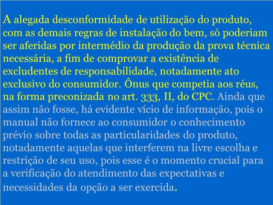 23 Equipamento de considerável complexidade técnica, necessitando de cautelas que refogem ao âmbito do uso doméstico, contradizendo, inclusive, os limites preconizados no manual.