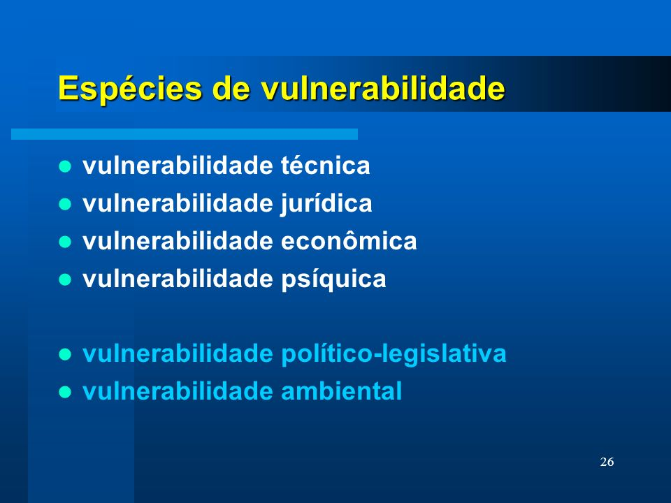 26 Espécies de vulnerabilidade vulnerabilidade técnica vulnerabilidade jurídica vulnerabilidade econômica vulnerabilidade psíquica vulnerabilidade pol