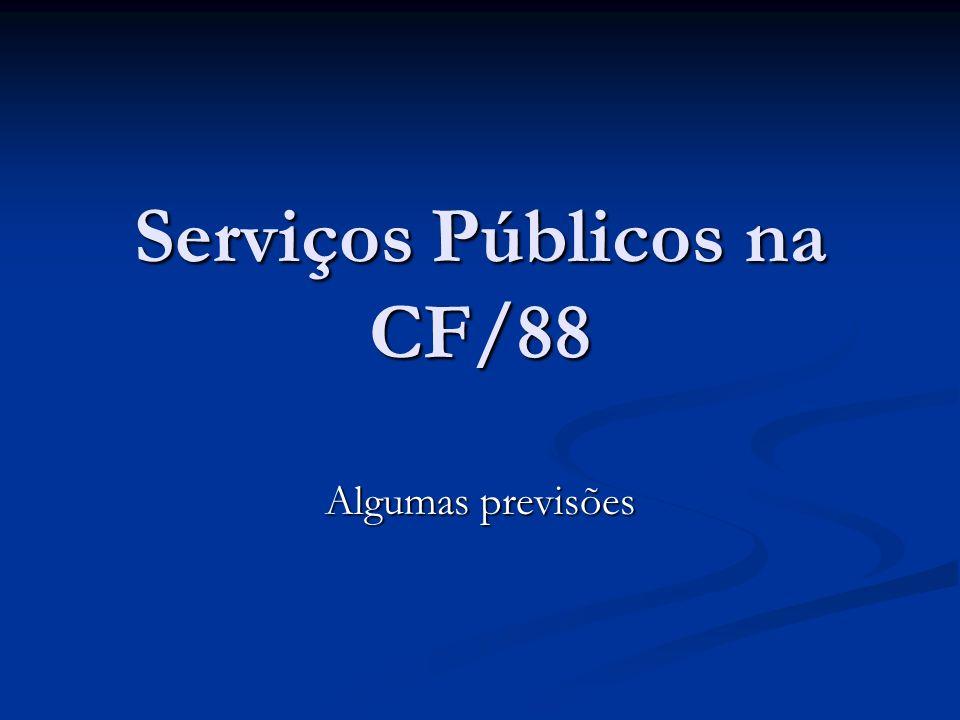 Serviços Públicos na CF/88 Algumas previsões