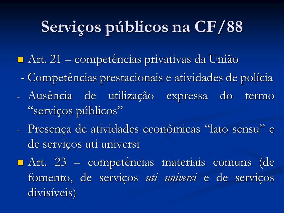 Serviços públicos na CF/88 Art. 21 – competências privativas da União Art. 21 – competências privativas da União - Competências prestacionais e ativid