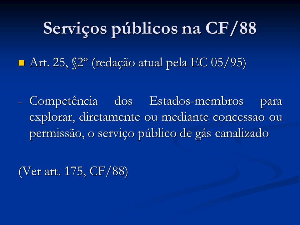 Serviços públicos na CF/88 Art. 25, §2º (redação atual pela EC 05/95) Art. 25, §2º (redação atual pela EC 05/95) - Competência dos Estados-membros par