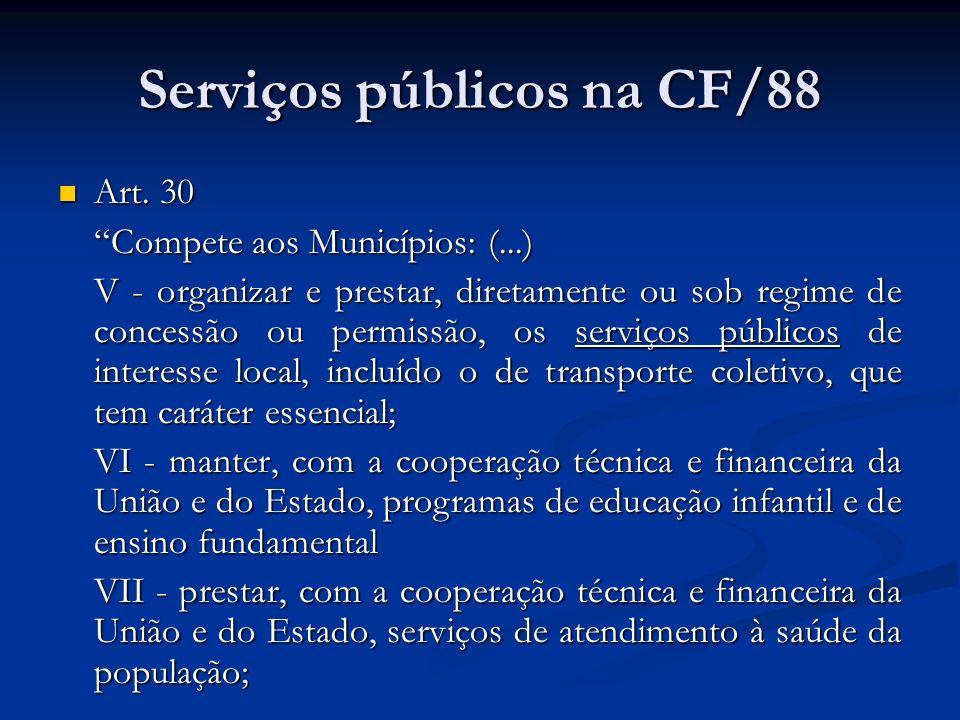 Serviços públicos na CF/88 Art. 30 Art. 30 Compete aos Municípios: (...) V - organizar e prestar, diretamente ou sob regime de concessão ou permissão,