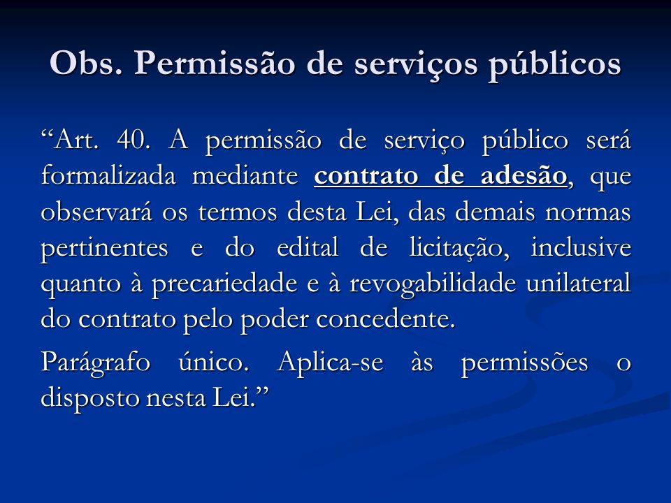 Obs. Permissão de serviços públicos Art. 40. A permissão de serviço público será formalizada mediante contrato de adesão, que observará os termos dest