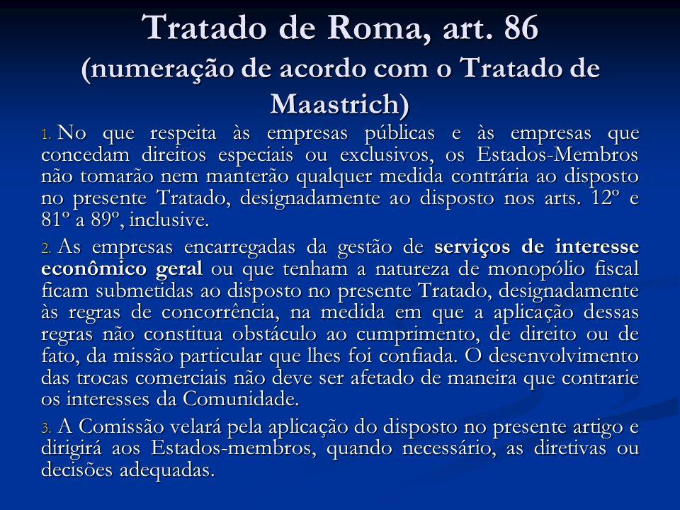 Tratado de Roma, art. 86 (numeração de acordo com o Tratado de Maastrich) 1. No que respeita às empresas públicas e às empresas que concedam direitos