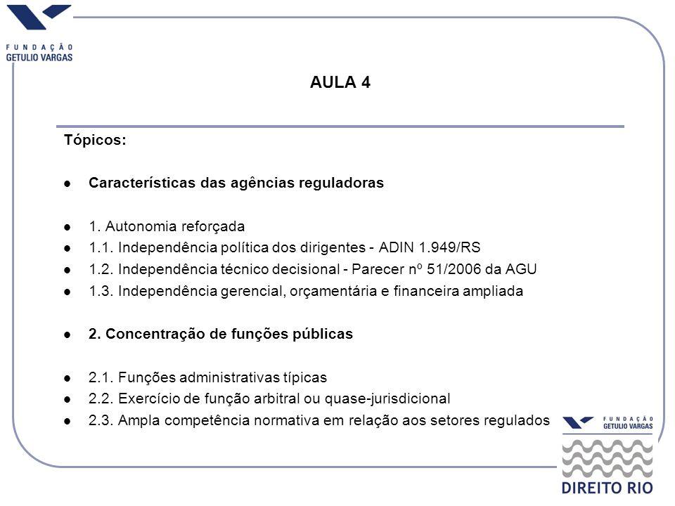 Características das Agências Reguladoras Definição: São entes administrativos não diretamente subordinados à Chefia do Poder Executivo, responsáveis pela gestão de setores específicos da economia; Principais características: (A) Autonomia Reforçada (B) Concentração de funções públicas Ex: Lei 9.472/1997, art.