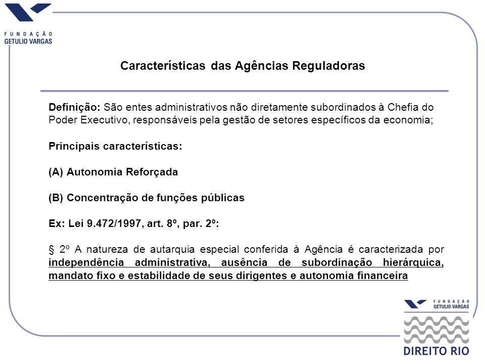 Características das Agências Reguladoras Definição: São entes administrativos não diretamente subordinados à Chefia do Poder Executivo, responsáveis p