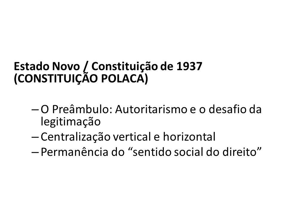 Estado Novo / Constituição de 1937 (CONSTITUIÇÃO POLACA) – O Preâmbulo: Autoritarismo e o desafio da legitimação – Centralização vertical e horizontal
