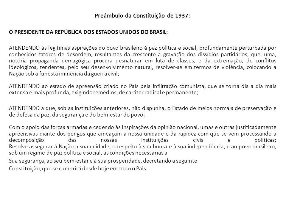 Preâmbulo da Constituição de 1937: O PRESIDENTE DA REPÚBLICA DOS ESTADOS UNIDOS DO BRASIL: ATENDENDO às legitimas aspirações do povo brasileiro à paz