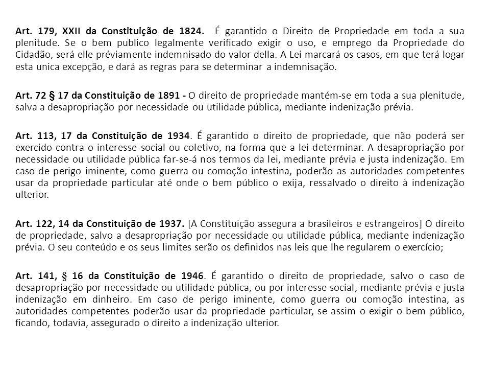Art. 179, XXII da Constituição de 1824. É garantido o Direito de Propriedade em toda a sua plenitude. Se o bem publico legalmente verificado exigir o